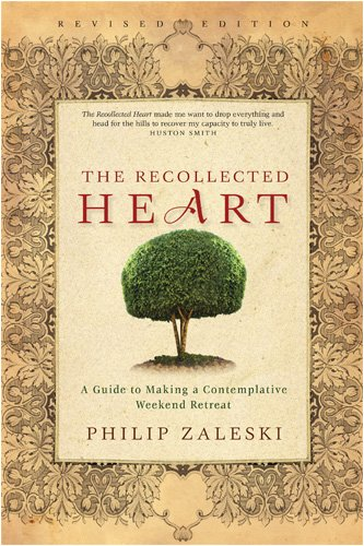 The Recollected Heart: A Guide to Making a Contemplative Weekend Retreat, PHILIP ZALESKI