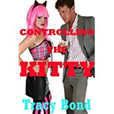 CONTROLLING THE KITTY (A Cosplay BDSM Erotica Story) (Bound and Determined and Dominated) ~ Tracy Bond