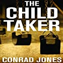 The Child Taker: Detective Alec Ramsay Series, Book 1 (       UNABRIDGED) by Conrad Jones Narrated by Julia Farhat