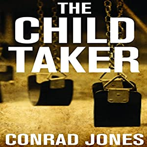 The Child Taker: Detective Alec Ramsay Series, Book 1 | [Conrad Jones]