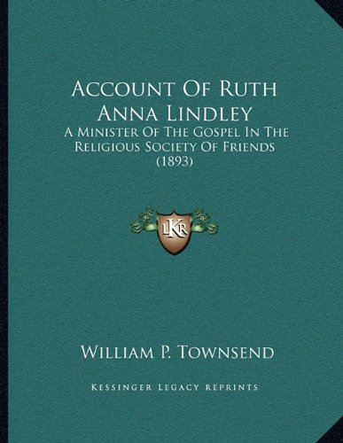 Account of Ruth Anna Lindley: A Minister of the Gospel in the Religious Society of Friends (1893)