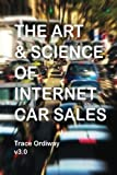 img - for The Art & Science Of Internet Car Sales: Understanding How To Communicate And Sell New & Used Cars & Trucks In The New Electronic Marketplace book / textbook / text book