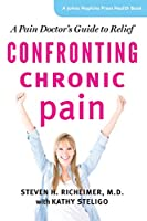 Confronting Chronic Pain: A Pain Doctor's Guide to Relief