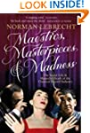 Maestros, Masterpieces and Madness: T...