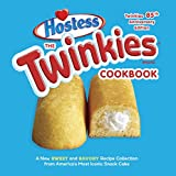 Hostess The Twinkies Cookbook, Second Edition: A New Sweet and Savory Recipe Collection for America's Favorite Snack Cake