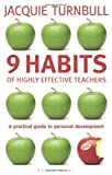 9 Habits of Highly Effective Teachers: A Practical Guide to Personal Development (Practical Teaching Guides)