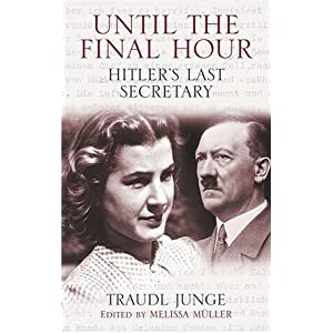 Traundl Junge - Until the Final Hour: Hitler's Last Secretary Reviews