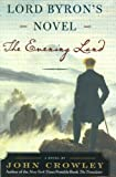 Lord Byron's Novel: The Evening Land (0060556587) by Crowley, John