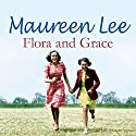 Flora and Grace Audiobook by Maureen Lee Narrated by Nerys Hughes