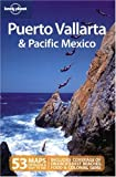 Lonely Planet Puerto Vallarta & Pacific Mexico (Lonely Planet Travel Guides)