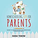 Homeschooling Tips for Parents: Guide to Understanding the Homeschool Curriculum Part II | Dana Tebow