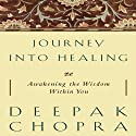 Journey Into Healing: Awakening the Wisdom Within You (       UNABRIDGED) by Deepak Chopra Narrated by Deepak Chopra