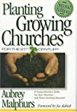 Planting Growing Churches for the 21st Century: A Comprehensive Guide for New Churches and Those Desiring Renewal (0801090539) by Aubrey Malphurs