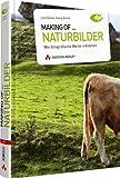 Making of... Naturbilder - Wie fotografische Werke entstehen (DPI Fotografie)