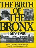 The Birth of the Bronx , 1609-1900 (Life in the Bronx Series, Vol. 4) (0941980383) by Ultan, Lloyd