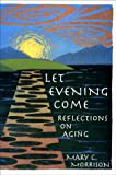 img - for Let Evening Come: Reflections on Aging book / textbook / text book