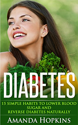 Diabetes: 15 Simple Habits to Lower Blood Sugar and Reverse Diabetes Naturally (Diabetes Cure)