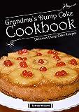 Grandmas Dump Cake Cookbook: Delicious Dump cake Recipes