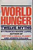 World Hunger: Twelve Myths (0394622979) by Lappe, Frances Moore