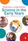 Pat Brunton Science in the Early Years: Building Firm Foundations from Birth to Five