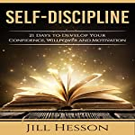 Self-Discipline: 21 Days to Develop Your Confidence, Willpower and Motivation | Jill Hesson