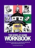 img - for The Work-at-Home Workbook: Your Step-by-Step Guide on Selecting and Starting the Perfect Home Business for You book / textbook / text book
