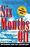 SIX MONTHS OFF: How To Plan, Negotiate, & Take The Break You Need Without Burning Bridges Or Going Broke (0805037454) by Dlugozima, Hope