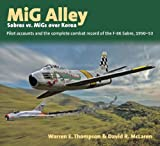 Image of Mig Alley - Sabres vs. MIGs over Korea: Pilot Accounts and the Complete Combat Record of the F-86 Sabre 1950-53