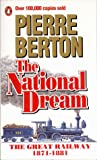 The National Dream: The Great Railway, 1871-1881 (014011758X) by Berton, Pierre