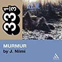 R.E.M.'s Murmur (33 1/3 Series) (       UNABRIDGED) by J. Niimi Narrated by Fred Berman
