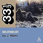 R.E.M.'s Murmur (33 1/3 Series) | J. Niimi