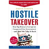 Hostile Takeover: How Big Money and Corruption Conquered Our Government--And How We Take It Back ~ David Sirota