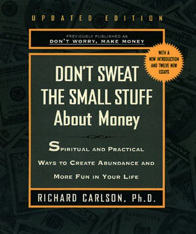 Image for Dont Sweat the Small Stuff About Money : Spiritual and Practical Ways to Create Abundance and More Fun in Your Life