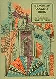 A Baghdad Cookery Book (n) (1903018420) by Al-Baghdadi, Muhammad Ibn Al-Hasan