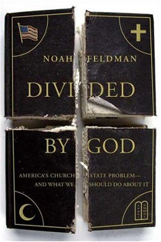 Divided by God : Americas Church-state Problem--and What We Should Do About It, NOAH FELDMAN