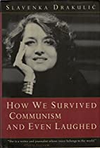 How We Survived Communism and Even Laughed…