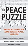 The Peace Puzzle: Americas Quest for Arab-Israeli Peace, 1989-2011 (Published in Collaboration with the United States Institute of Peace) 1st (first) Edition by Kurtzer, Daniel C., Lasensky, Scott B., Quandt, William B., published by Cornell University Press (2013) Hardcover