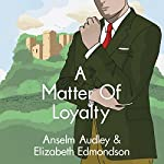 A Matter of Loyalty: A Very English Mystery, Book 3 | Anselm Audley,Elizabeth Edmondson