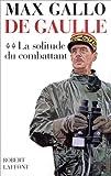 De Gaulle - Tome II: La solitude du combattant - 1940-1946
