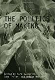 img - for The Politics of Making (Critiques: Critical Studies in Architectural Humanities) book / textbook / text book