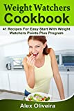Weight Watchers Cookbook: 41 Recipes For Easy Start With Weight Watchers Points Plus Program (Weight Watchers Cookbook, Weight Watchers Recipes)