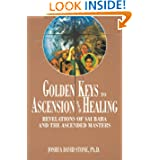 Golden Keys to Ascension and Healing: Revelations of Sai Baba and the Ascended Masters (Ascension Series, Book...