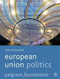European Union Politics (Palgrave Foundations) (0230577075) by McCormick, John