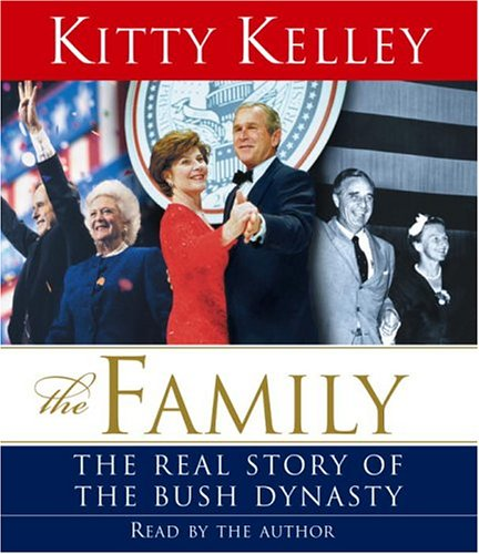 The Family: The Real Story of the Bush Dynasty, Kitty Kelley