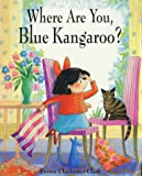 Emma Chichester Clark Where Are You, Blue Kangaroo?
