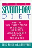 """The Seventh-Day Diet: How the """"Healthiest People in America"""" Live Better, Longer, Slimmer- And How You Can Too"""