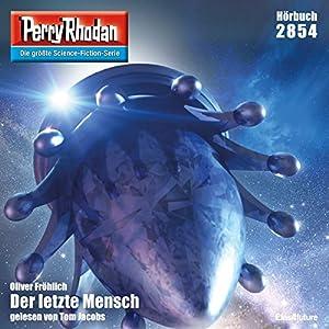 Der letzte Mensch (Perry Rhodan 2854) Hörbuch
