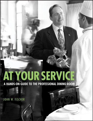 At Your Service: A Hands-On Guide to the Professional Dining Room, by John W. Fischer