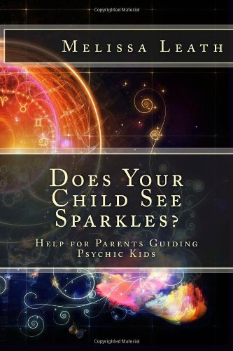 Does Your Child See Sparkles?: Help for Parents Guiding Psychic Kids: Melissa A Leath: 9781489523822: Amazon.com: Books