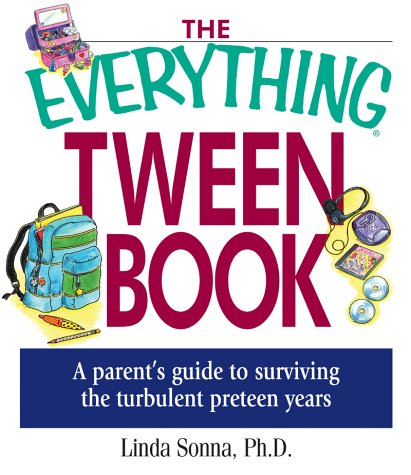 The Everything Tween Book: A Parent's Guide to Surviving the Turbulent Pre-Teen Years (Everything Series), Linda Sonna